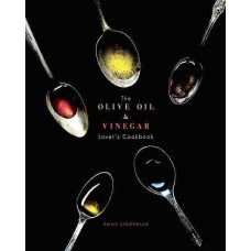 The Olive Oil & Vinegar Lover's Cookbook by Emily Lycopolus